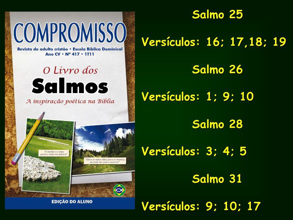 Salmo 25 Versículos: 16; 17,18; 19. Salmo 26. Versículos: 1; 9; 10. Salmo 28. Versículos: 3; 4; 5.