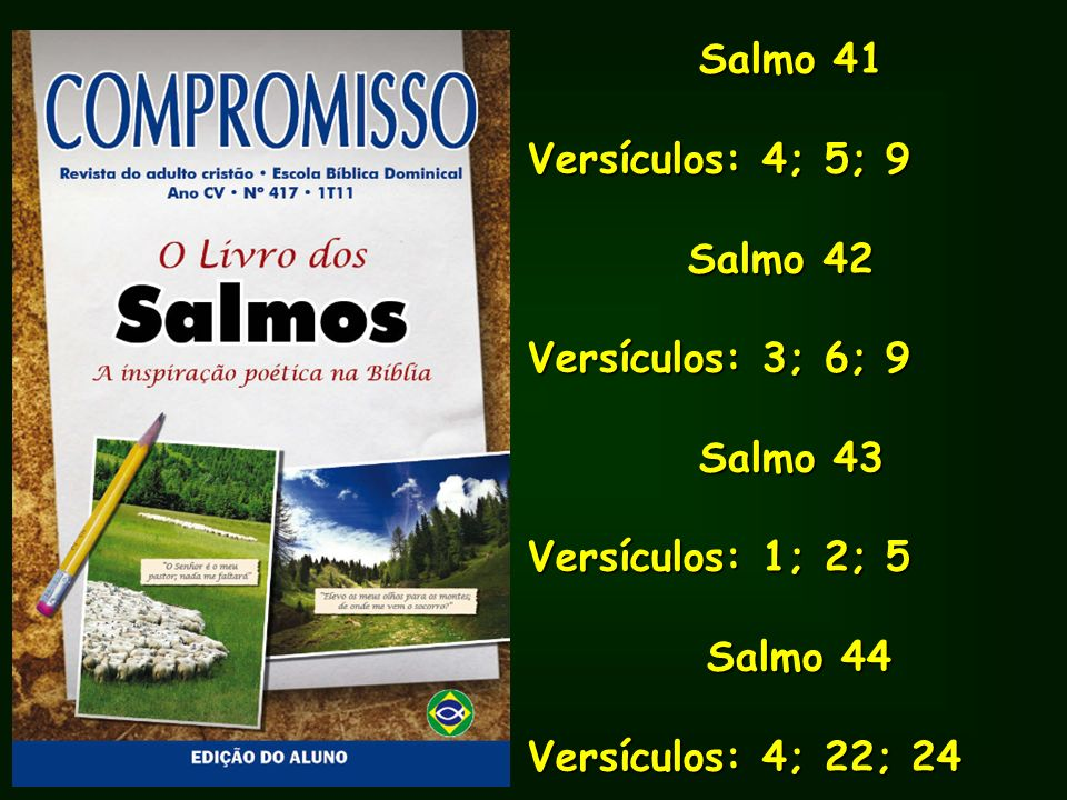 Salmo 41 Versículos: 4; 5; 9. Salmo 42. Versículos: 3; 6; 9. Salmo 43. Versículos: 1; 2; 5. Salmo 44.