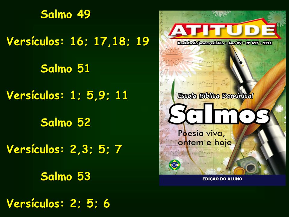 Salmo 49 Versículos: 16; 17,18; 19. Salmo 51. Versículos: 1; 5,9; 11. Salmo 52. Versículos: 2,3; 5; 7.