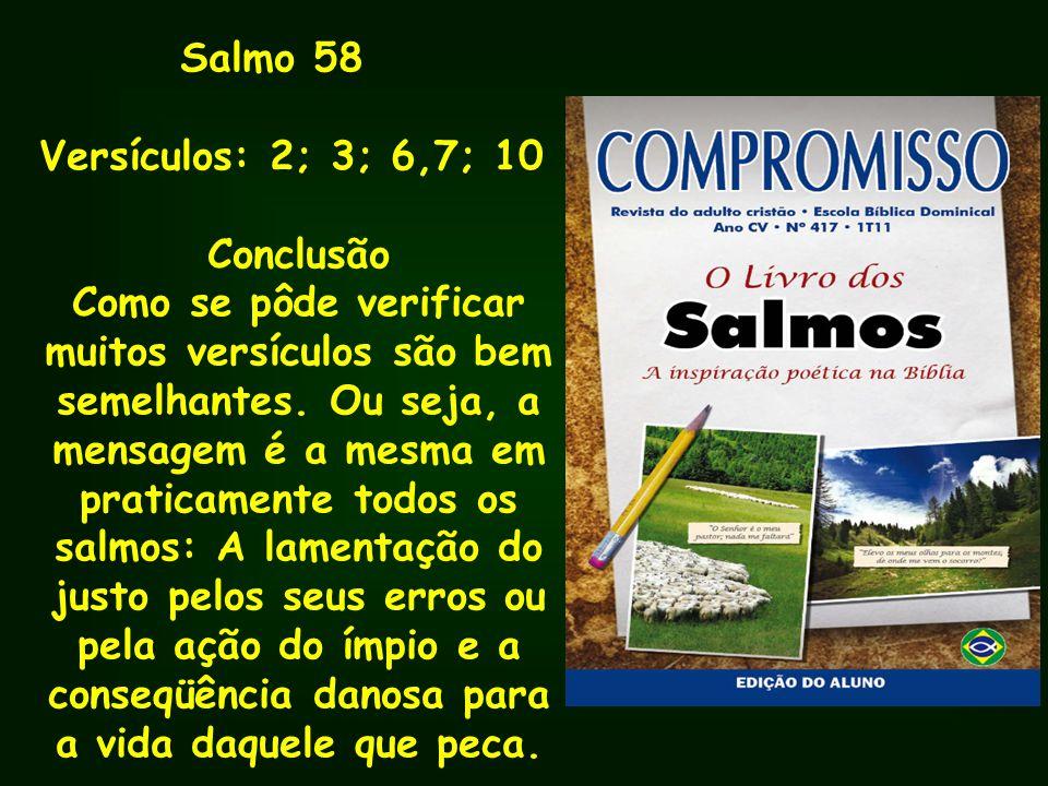 Salmo 58 Versículos: 2; 3; 6,7; 10. Conclusão.