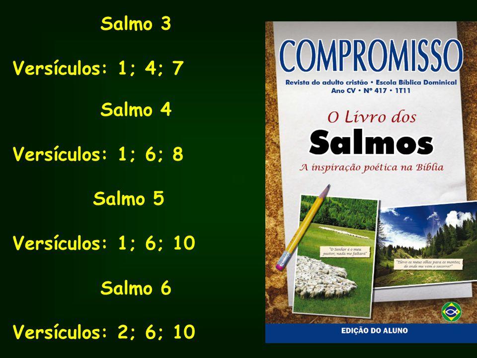 Salmo 3 Versículos: 1; 4; 7. Salmo 4. Versículos: 1; 6; 8. Salmo 5. Versículos: 1; 6; 10. Salmo 6.