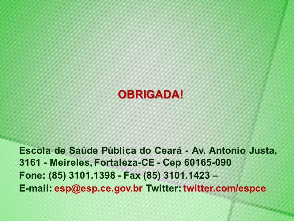 OBRIGADA! Escola de Saúde Pública do Ceará - Av. Antonio Justa, 3161 - Meireles, Fortaleza-CE - Cep 60165-090.