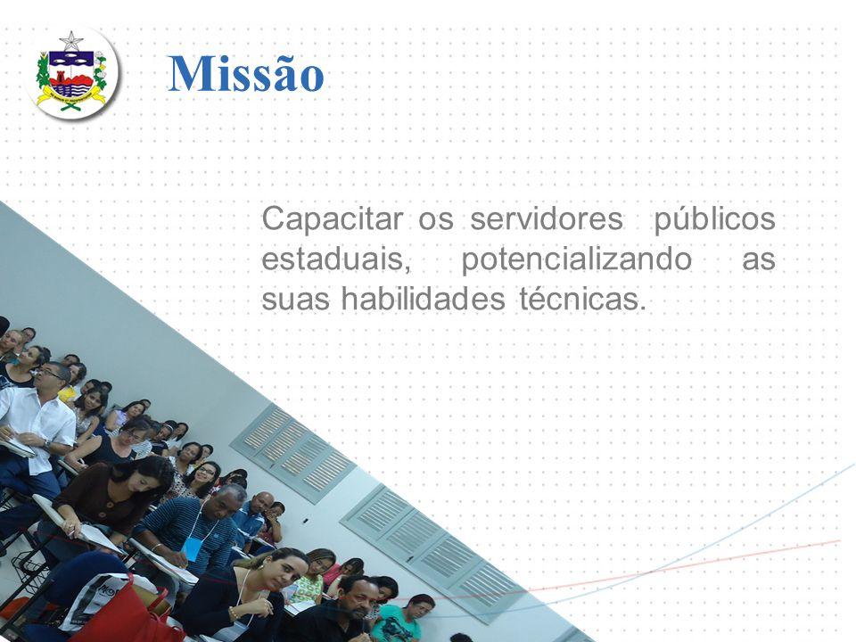 Missão Capacitar os servidores públicos estaduais, potencializando as suas habilidades técnicas.