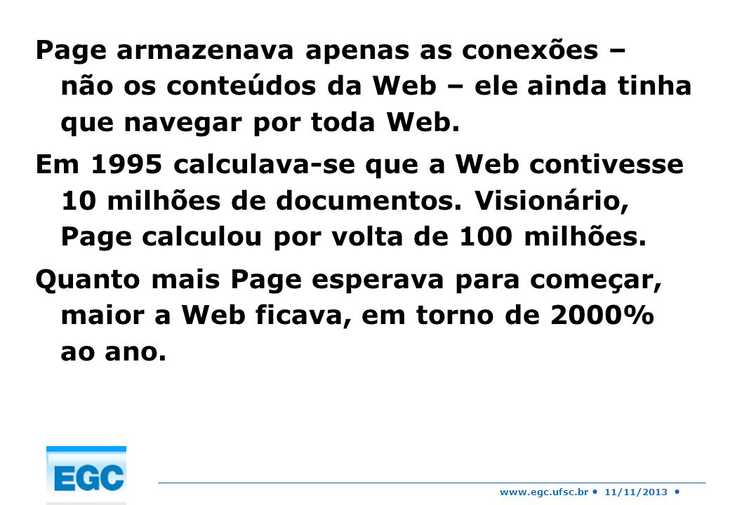 Page armazenava apenas as conexões – não os conteúdos da Web – ele ainda tinha que navegar por toda Web.