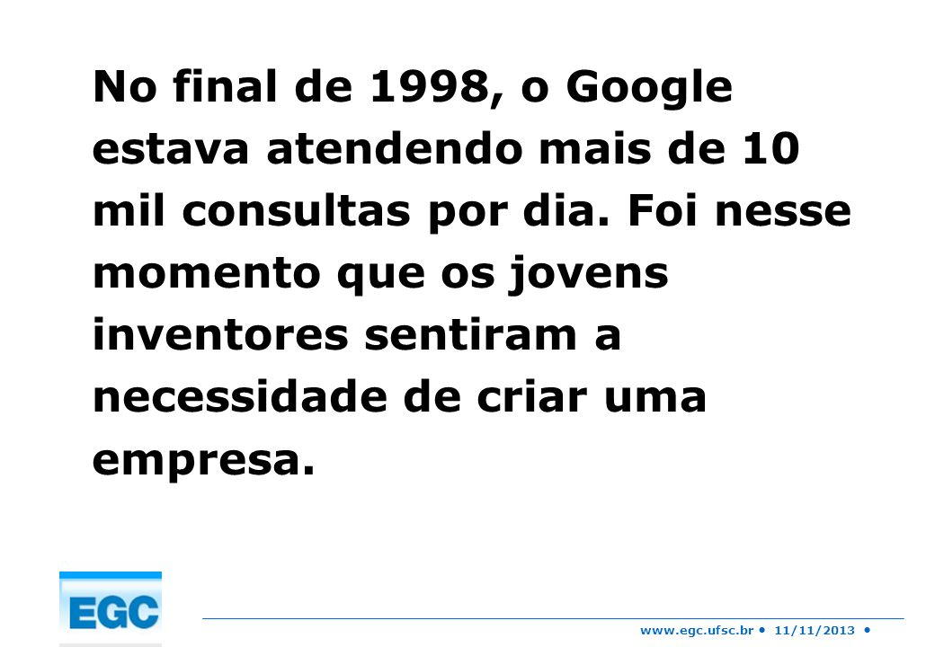 No final de 1998, o Google estava atendendo mais de 10 mil consultas por dia.