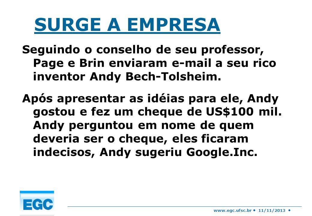 SURGE A EMPRESA Seguindo o conselho de seu professor, Page e Brin enviaram e-mail a seu rico inventor Andy Bech-Tolsheim.