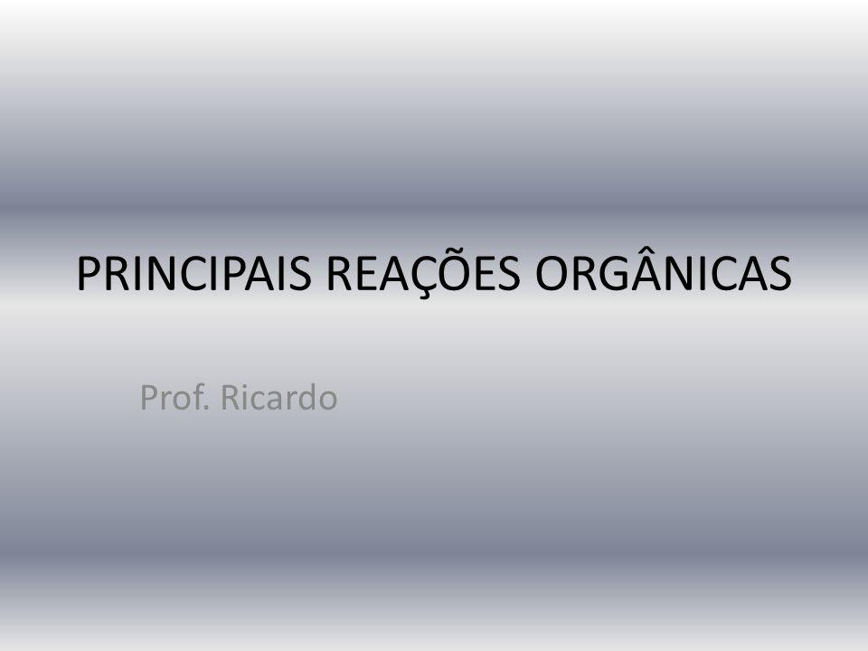 PRINCIPAIS REAÇÕES ORGÂNICAS