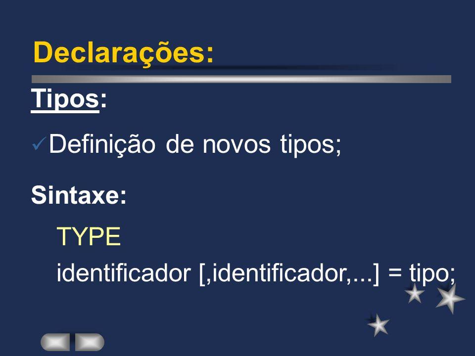 Declarações: Tipos: Definição de novos tipos; Sintaxe: TYPE