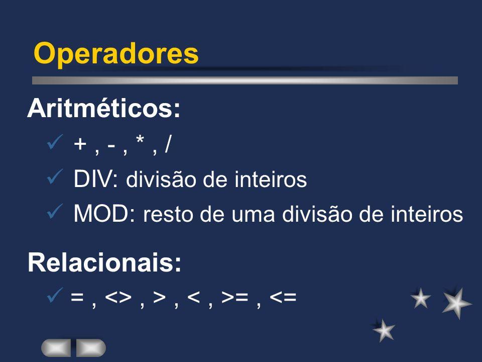 Operadores Aritméticos: Relacionais: + , - , * , /
