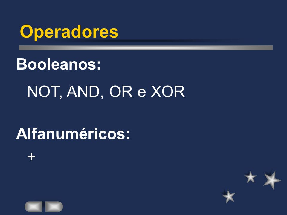 Operadores Booleanos: NOT, AND, OR e XOR Alfanuméricos: +