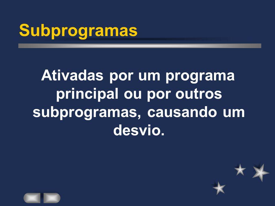Subprogramas Ativadas por um programa principal ou por outros subprogramas, causando um desvio.