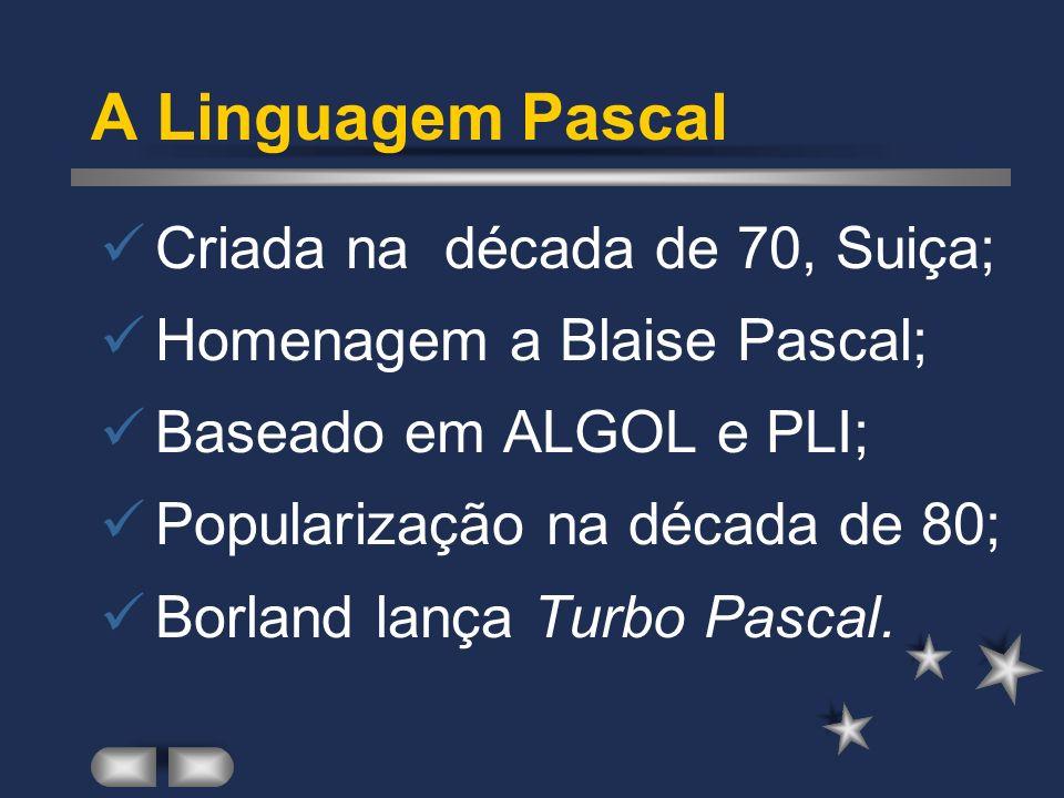 A Linguagem Pascal Criada na década de 70, Suiça;