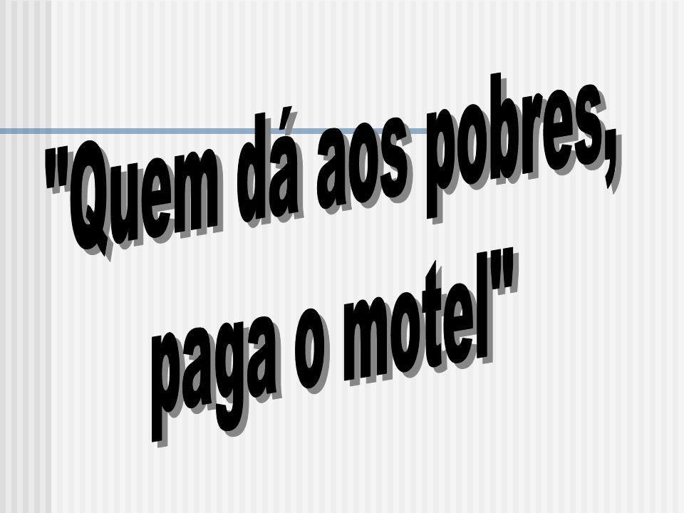 Quem dá aos pobres, paga o motel