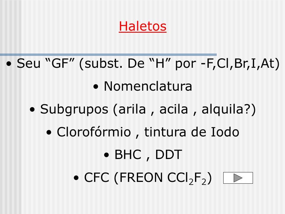Seu GF (subst. De H por -F,Cl,Br,I,At) Nomenclatura