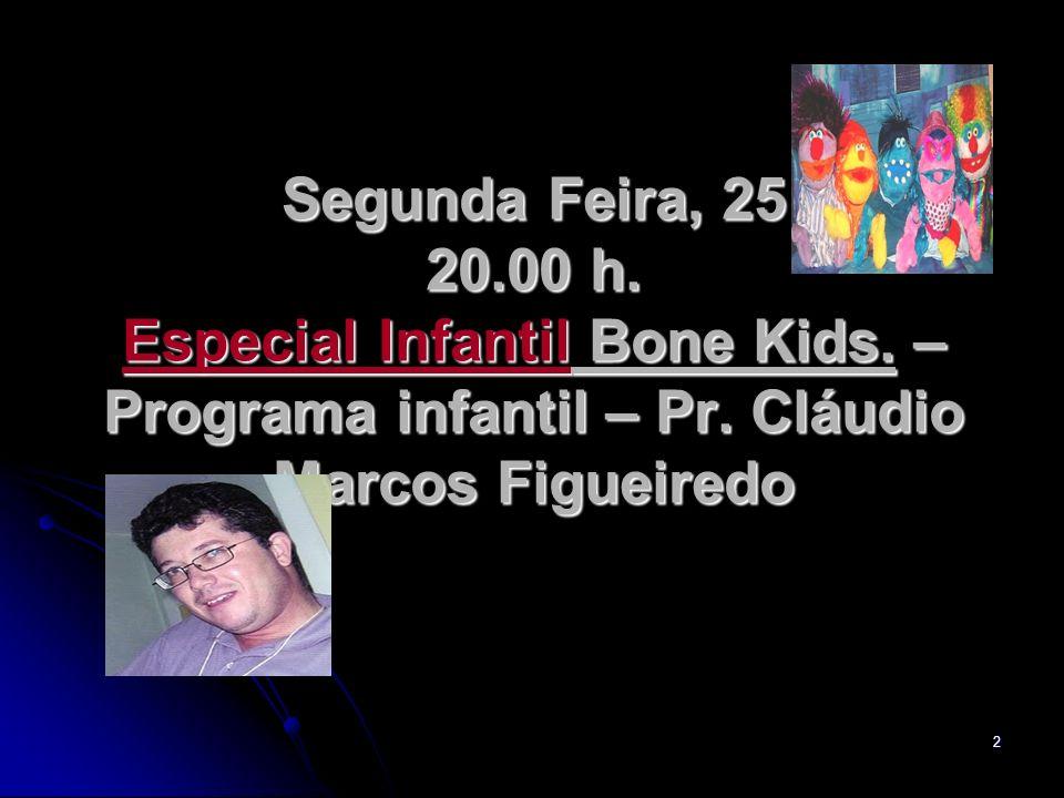 Segunda Feira, 25 20. 00 h. Especial Infantil Bone Kids