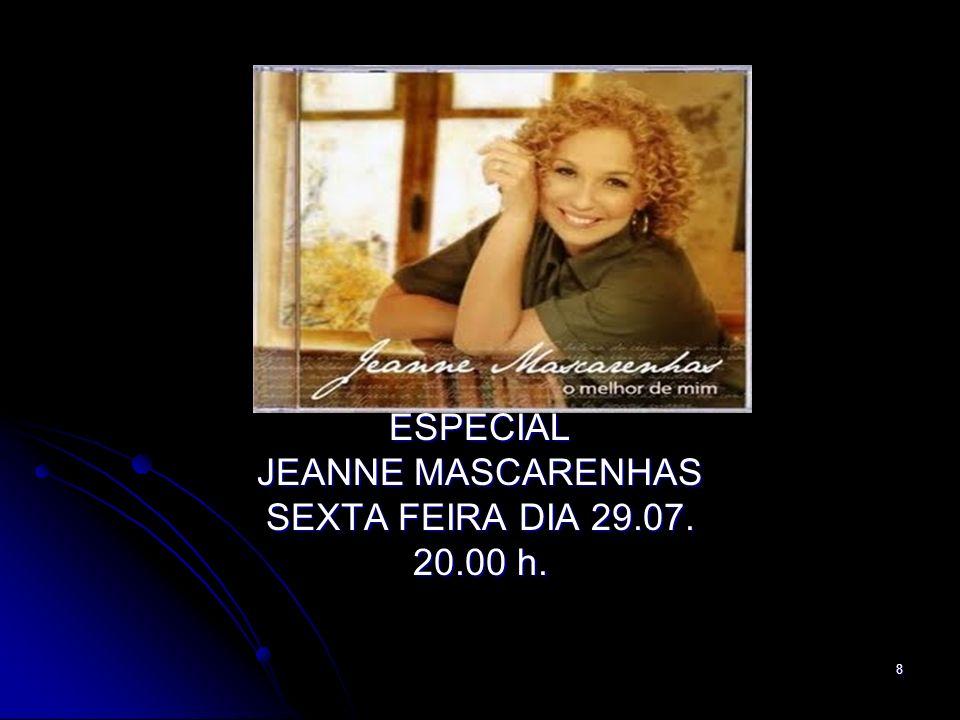 ESPECIAL JEANNE MASCARENHAS SEXTA FEIRA DIA 29.07. 20.00 h.