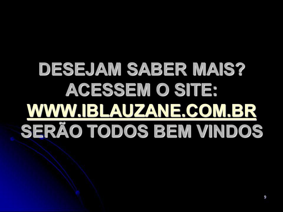 DESEJAM SABER MAIS. ACESSEM O SITE: WWW. IBLAUZANE. COM