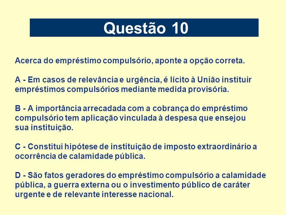 Questão 10 Acerca do empréstimo compulsório, aponte a opção correta.