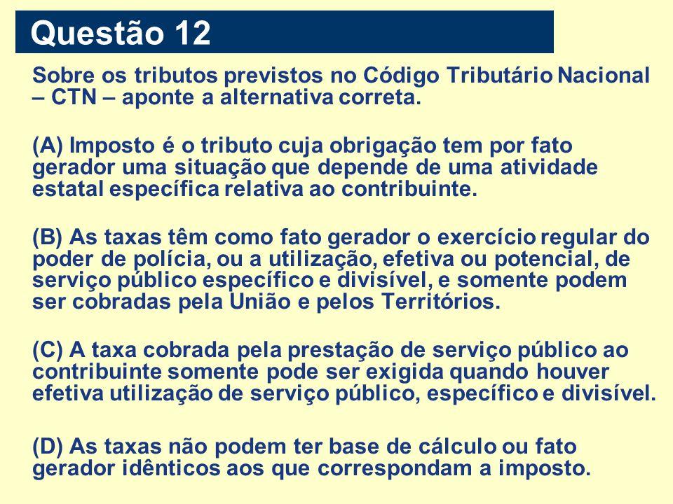 Questão 12Sobre os tributos previstos no Código Tributário Nacional – CTN – aponte a alternativa correta.