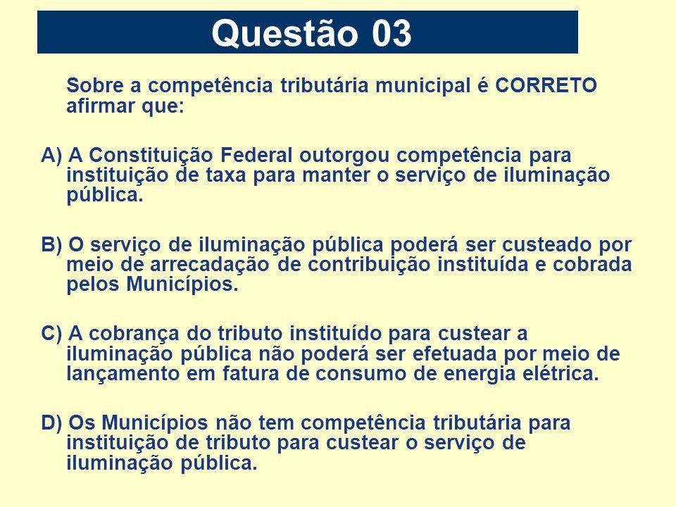 Questão 03Sobre a competência tributária municipal é CORRETO afirmar que: