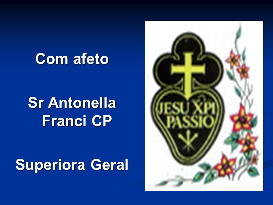 Com afeto Sr Antonella Franci CP Superiora Geral