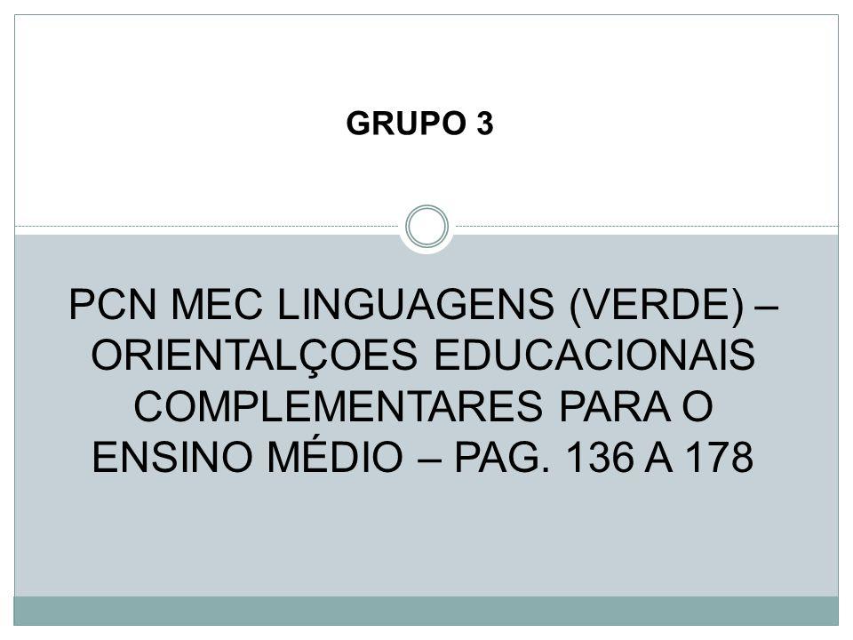 GRUPO 3 PCN MEC LINGUAGENS (VERDE) – ORIENTALÇOES EDUCACIONAIS COMPLEMENTARES PARA O ENSINO MÉDIO – PAG.