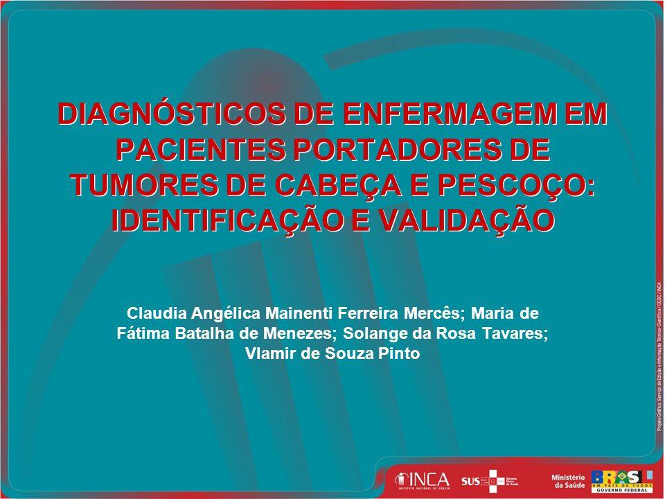DIAGNÓSTICOS DE ENFERMAGEM EM PACIENTES PORTADORES DE TUMORES DE CABEÇA E PESCOÇO: IDENTIFICAÇÃO E VALIDAÇÃO