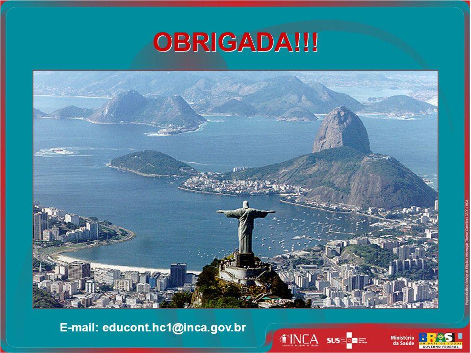 OBRIGADA!!! E-mail: educont.hc1@inca.gov.br