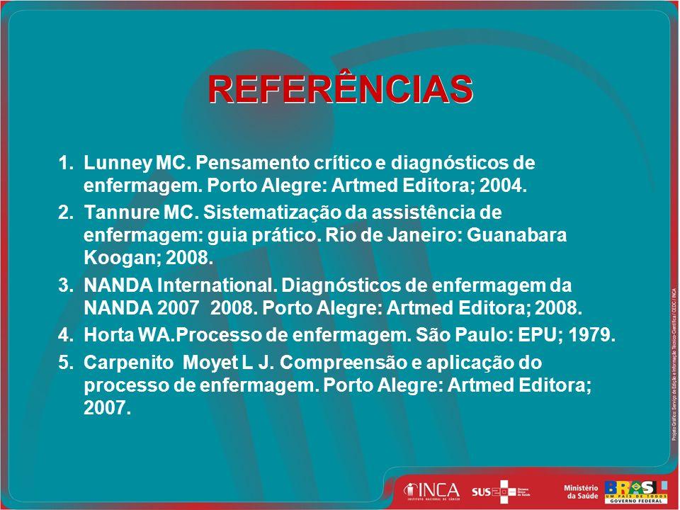 REFERÊNCIAS 1. Lunney MC. Pensamento crítico e diagnósticos de enfermagem. Porto Alegre: Artmed Editora; 2004.