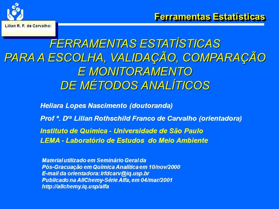 Lilian R. F. de Carvalho: FERRAMENTAS ESTATÍSTICAS PARA A ESCOLHA, VALIDAÇÃO, COMPARAÇÃO E MONITORAMENTO DE MÉTODOS ANALÍTICOS.
