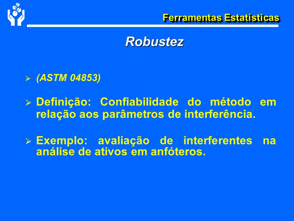 Robustez(ASTM 04853) Definição: Confiabilidade do método em relação aos parâmetros de interferência.