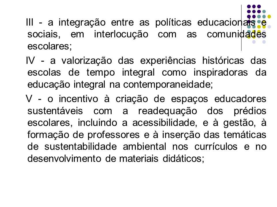 III - a integração entre as políticas educacionais e sociais, em interlocução com as comunidades escolares;