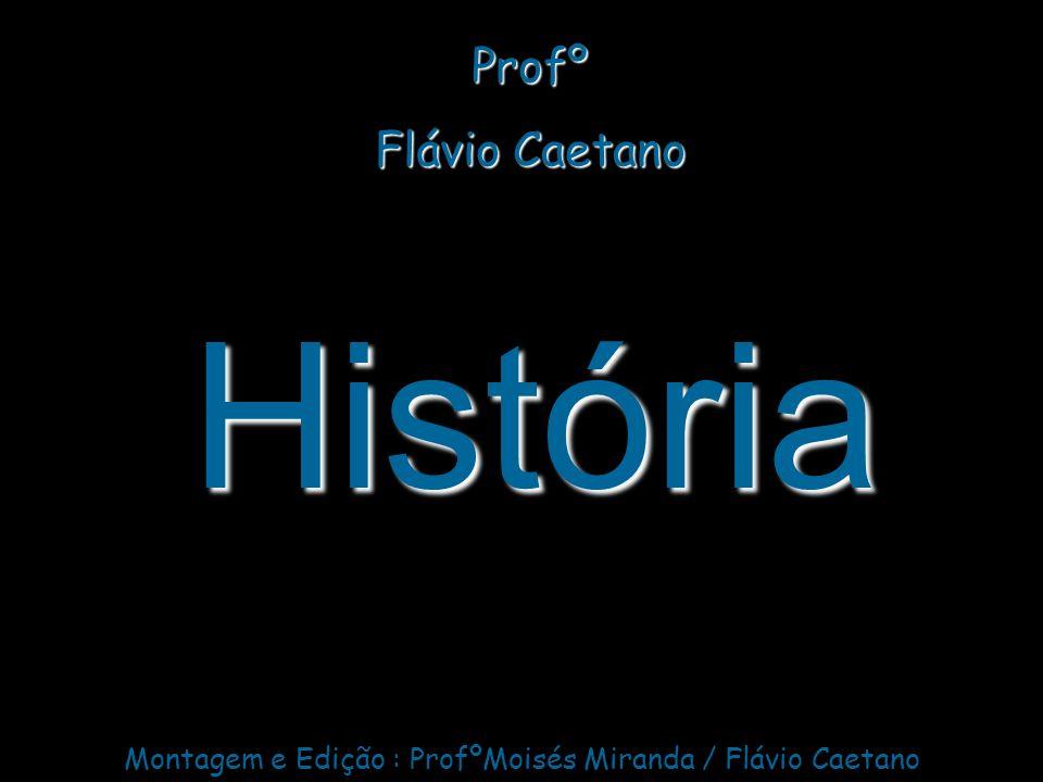 Montagem e Edição : ProfºMoisés Miranda / Flávio Caetano