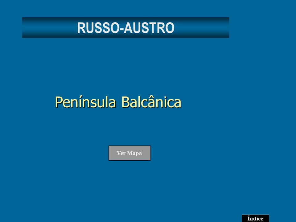 RUSSO-AUSTRO Península Balcânica Ver Mapa Índice