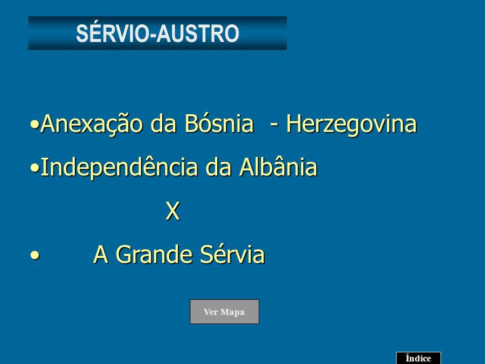Anexação da Bósnia - Herzegovina Independência da Albânia X