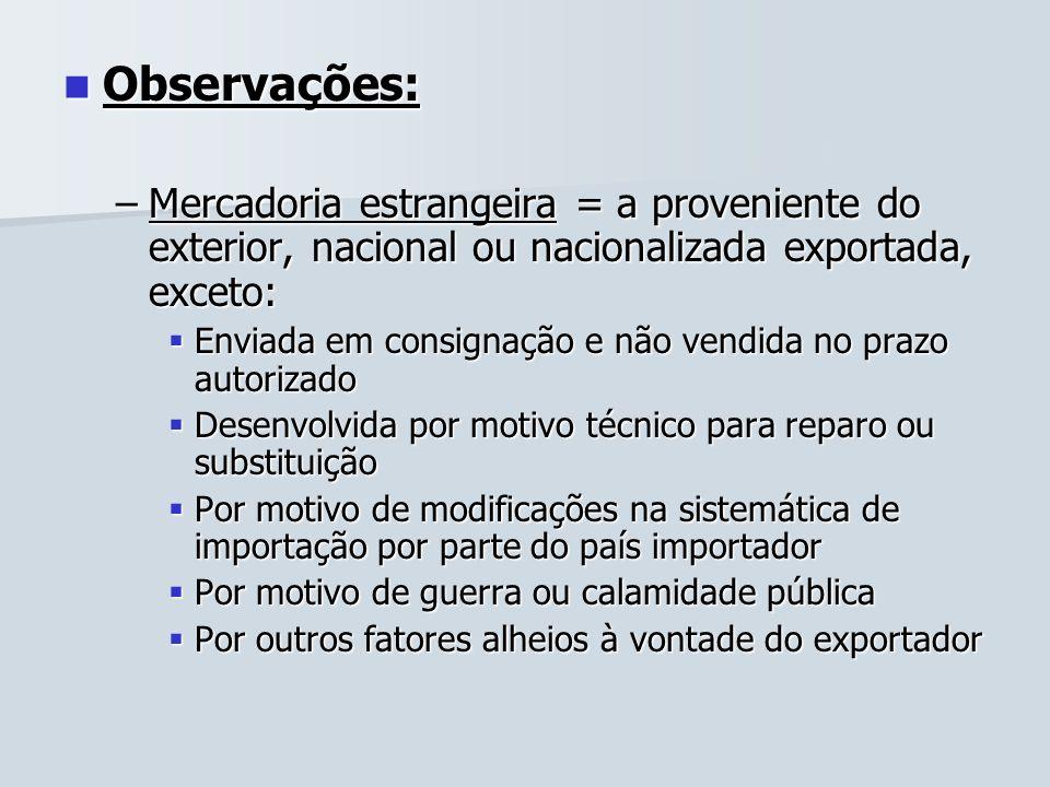Observações:Mercadoria estrangeira = a proveniente do exterior, nacional ou nacionalizada exportada, exceto: