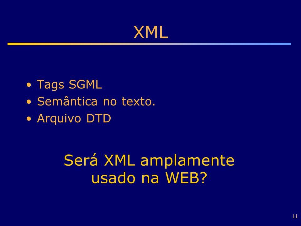 XML Será XML amplamente usado na WEB Tags SGML Semântica no texto.
