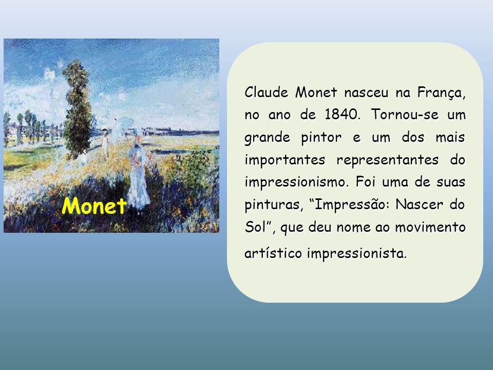 Claude Monet nasceu na França, no ano de 1840