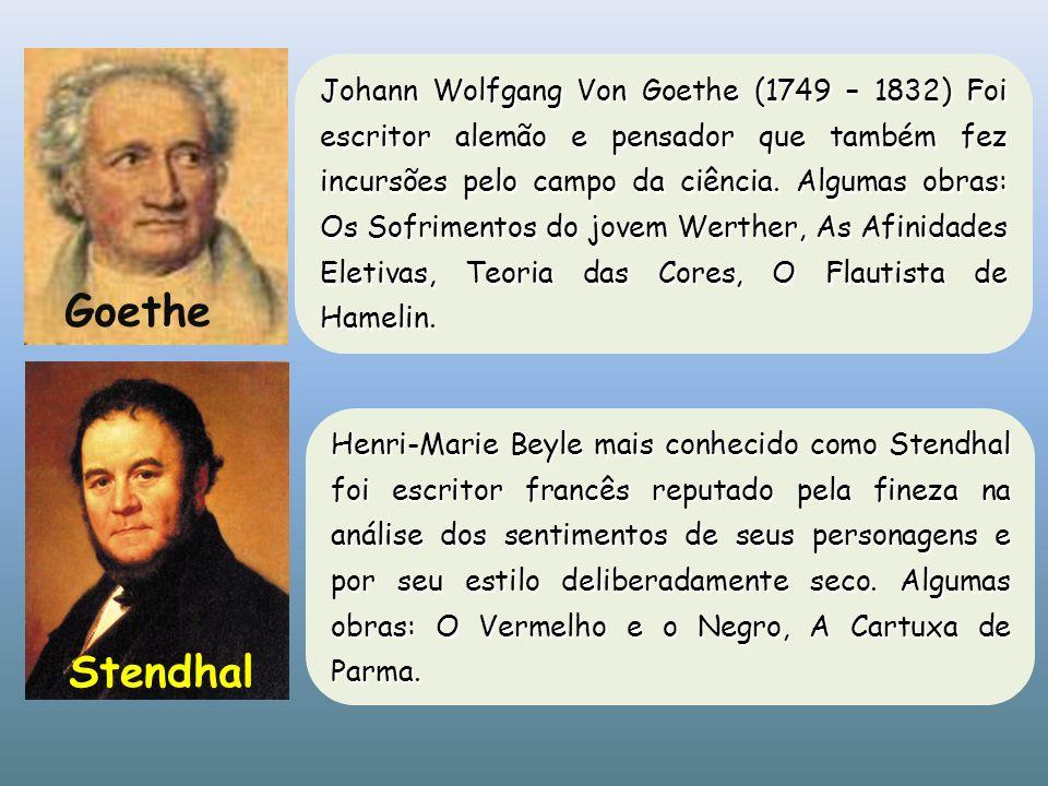 Johann Wolfgang Von Goethe (1749 – 1832) Foi escritor alemão e pensador que também fez incursões pelo campo da ciência. Algumas obras: Os Sofrimentos do jovem Werther, As Afinidades Eletivas, Teoria das Cores, O Flautista de Hamelin.