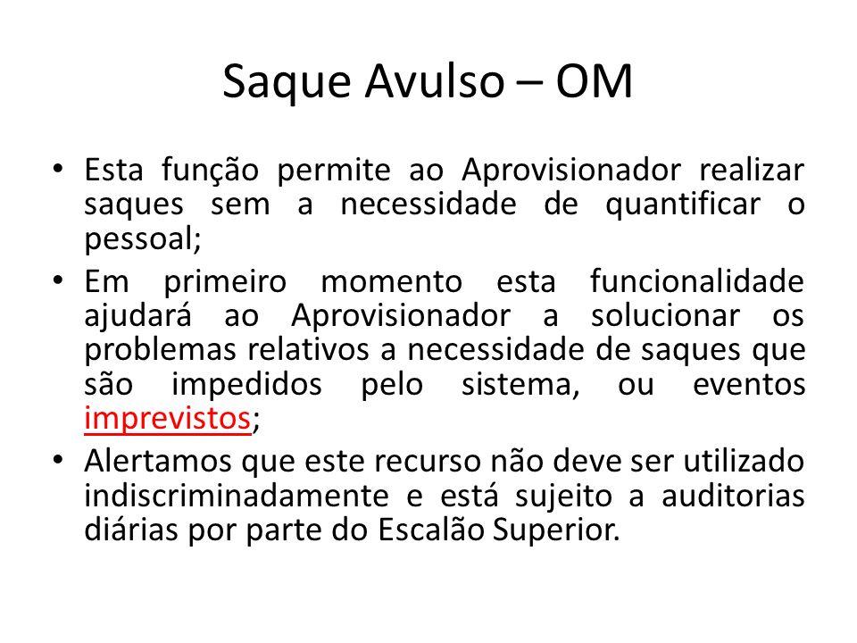 Saque Avulso – OM Esta função permite ao Aprovisionador realizar saques sem a necessidade de quantificar o pessoal;