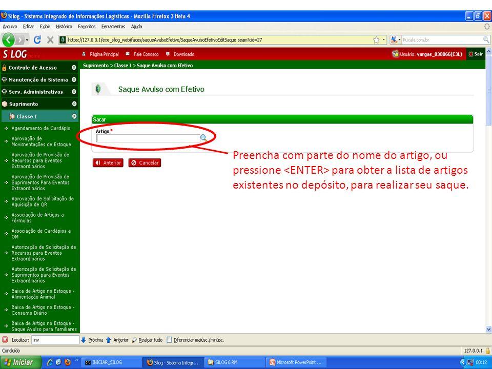 Preencha com parte do nome do artigo, ou pressione <ENTER> para obter a lista de artigos existentes no depósito, para realizar seu saque.