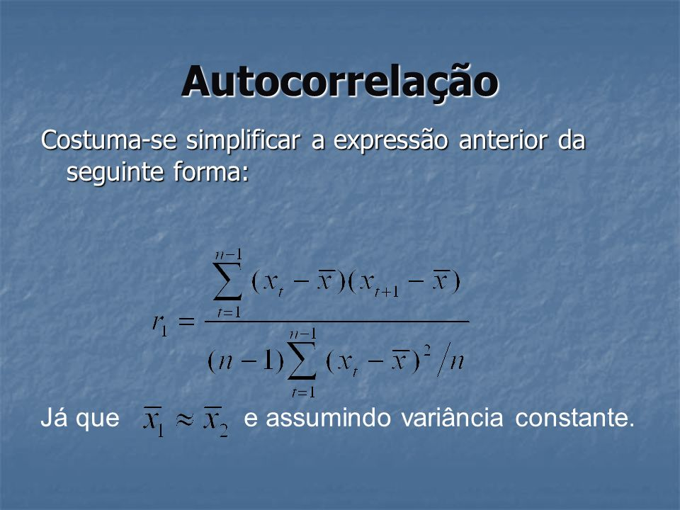 AutocorrelaçãoCostuma-se simplificar a expressão anterior da seguinte forma: Já que.