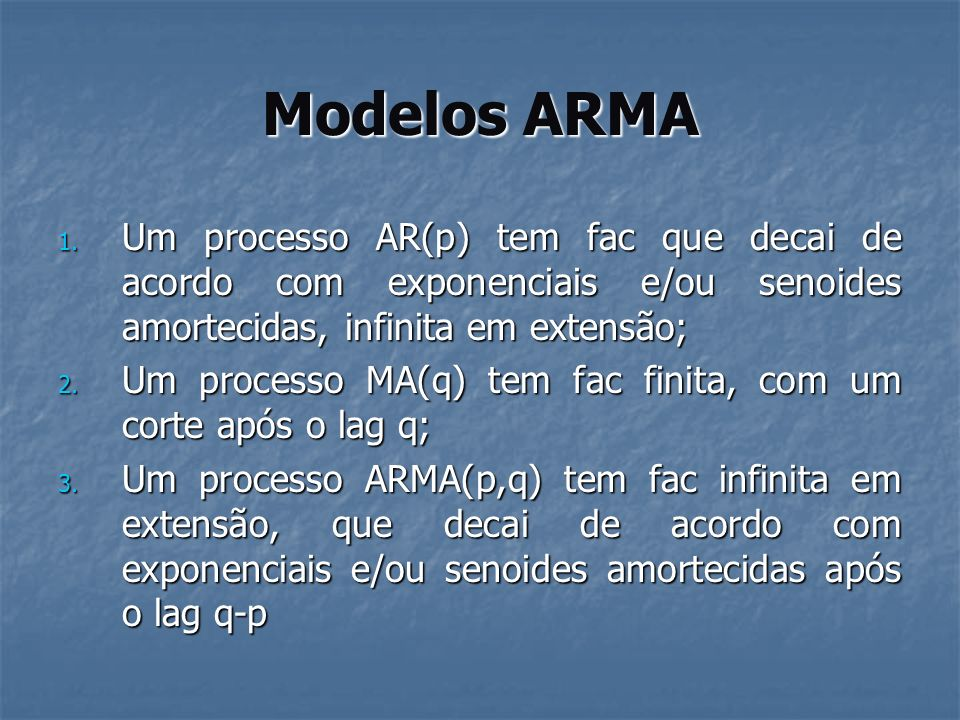 Modelos ARMAUm processo AR(p) tem fac que decai de acordo com exponenciais e/ou senoides amortecidas, infinita em extensão;