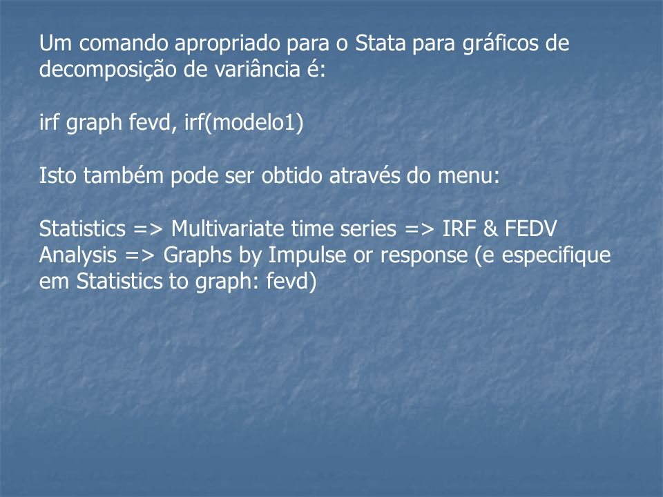 Um comando apropriado para o Stata para gráficos de decomposição de variância é: