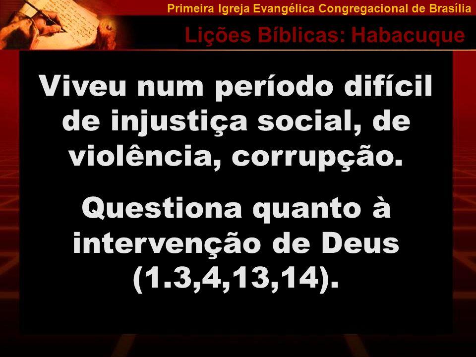 Questiona quanto à intervenção de Deus (1.3,4,13,14).