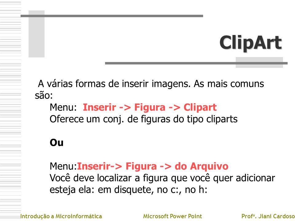 ClipArt A várias formas de inserir imagens. As mais comuns são: