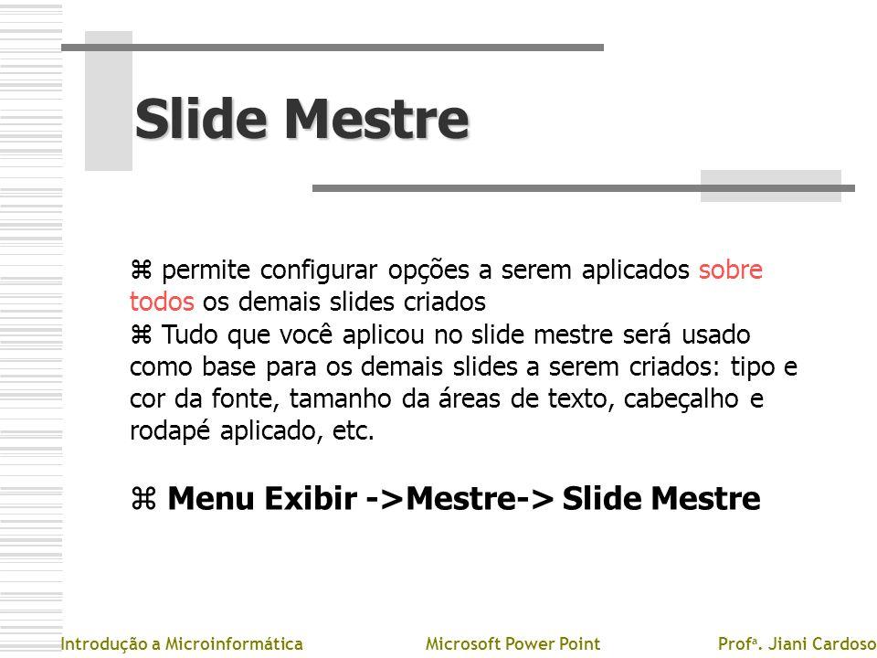 Slide Mestre Menu Exibir ->Mestre-> Slide Mestre