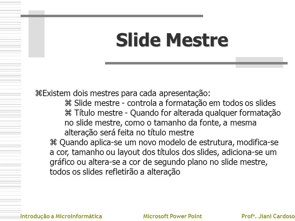 Slide Mestre Existem dois mestres para cada apresentação: