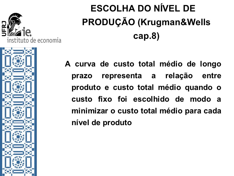 ESCOLHA DO NÍVEL DE PRODUÇÃO (Krugman&Wells cap.8)