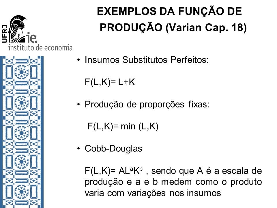 EXEMPLOS DA FUNÇÃO DE PRODUÇÃO (Varian Cap. 18)